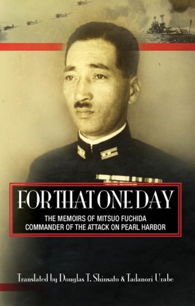 証人フィールドいつもFor That One Day:  The Memoirs of Mitsuo Fuchida, Commander of the Attack on Pearl Harbor (English Edition)