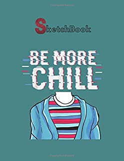 SketchBook: Be More Chill Chilling Relax Notebook for Drawing Writing Painting Sketching or Doodling or Creating Comic Mar...