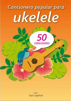 CAPAFONS JOAN - Cancionero Popular Tradicional Para Ukelele (Ed. Castellano)