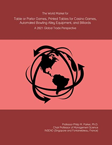The World Market for Table or Parlor Games, Printed Tables for Casino Games, Automated Bowling Alley Equipment, and Billiards: A 2021 Global Trade Perspective