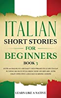 Italian Short Stories for Beginners Book 3: Over 100 Dialogues and Daily Used Phrases to Learn Italian in Your Car. Have Fun & Grow Your Vocabulary, with Crazy Effective Language Learning Lessons (Italian for Adults)