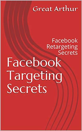 Facebook Targeting Secrets: Facebook Retargeting Secrets (English Edition)