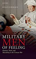 Military Men of Feeling: Emotion, Touch, and Masculinity in the Crimean War