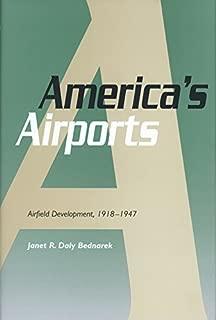 America's Airports: Airfield Development, 1918-1947 (Centennial of Flight Series Book 1)