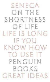 On the Shortness of Life (Penguin Great Ideas) by [Seneca]