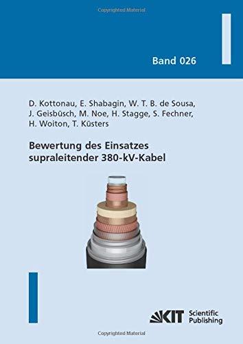 Bewertung des Einsatzes supraleitender 380-kV-Kabel (Karlsruher Schriftenreihe zur Supraleitung)
