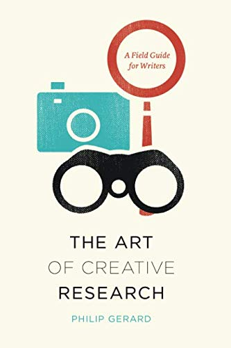 The Art of Creative Research: A Field Guide for Writers (Chicago Guides to Writing, Editing, and Publishing)