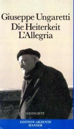 Die Heiterkeit - L'Allegria: Gedichte 1914-1919. Italienisch-Deutsch