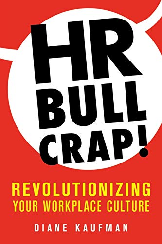 Compare Textbook Prices for HR Bullcrap!: Revolutionizing Your Workplace Culture  ISBN 9781643882970 by Kaufman, Diane