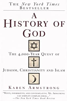 A History of God: The 4,000-Year Quest of Judaism, Christianity and Islam by [Karen Armstrong]