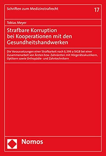 Strafbare Korruption bei Kooperationen mit den Gesundheitshandwerken: Die Voraussetzungen einer Strafbarkeit nach § 299a StGB bei einer Zusammenarbeit ... (Schriften Zum Medizinstrafrecht)