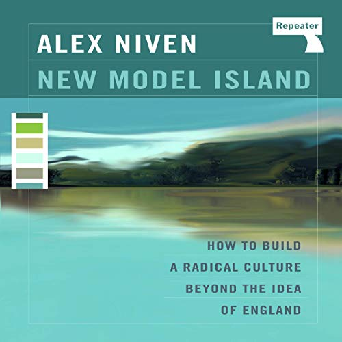 New Model Island: How to Build a Radical Culture Beyond the Idea of England cover art