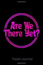 Are We There Yet? Travel Journal: Journal for Travel Adventures   Escape from the Daily Humdrum   Perfect for Family Vacations, Couples Getaway, Men's Retreats, Women's Retreats