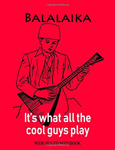 Balalaika: It's What All the Cool Guys Play: College-Ruled Notebook