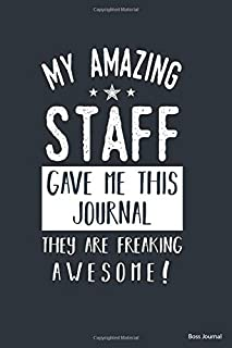 My Amazing Staff Gave Me This Journal They Are Freaking Awesome!: Boss Journal with Blank Lined Pages
