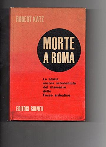 Morte a Roma. Il massacro delle Fosse ardeatine.