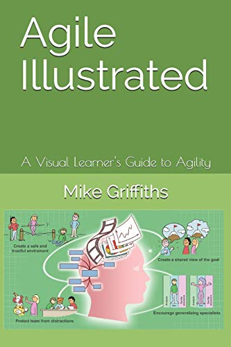 Agile Illustrated: A Visual Learner's Guide to Agility: 1 (Visual Learning)