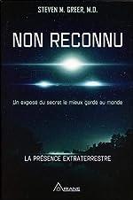 Non reconnu - Un exposé du secret le mieux gardé au monde - La présence extraterrestre de Steven M. Greer