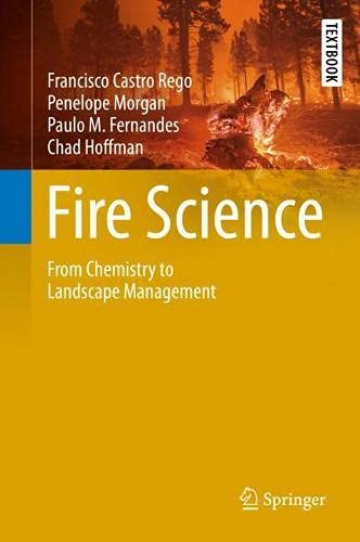 Compare Textbook Prices for Fire Science: From Chemistry to Landscape Management Springer Textbooks in Earth Sciences, Geography and Environment 1st ed. 2021 Edition ISBN 9783030698140 by Castro Rego, Francisco,Morgan, Penelope,Fernandes, Paulo,Hoffman, Chad