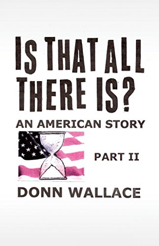 Is That All There Is?: An American Story: Part II (Is That All There Is? An American Story Book 2)