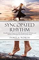 Syncopated Rhythm: Recalibrating to Request by Faith, Recognize with Wisdom, and Receive in Abundance the Desires of Your Heart
