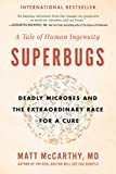 Superbugs: Deadly Microbes and the Extraordinary Race for a Cure: A Tale of Human Ingenuity