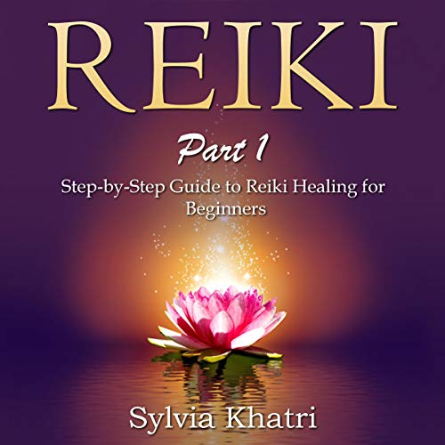 Reiki Part 1: Step-by-Step Guide to Reiki Healing for Beginners cover art