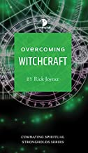 Overcoming Witchcraft (Combating Spiritual Strongholds)
