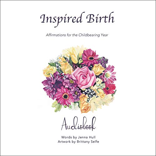 Inspired Birth: Affirmations for the Childbearing Year Audiobook By Jenna Hull cover art