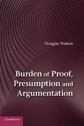 [(Burden of Proof, Presumption, and Argumentation)] [ By (author) Douglas Walton ] [July, 2014]