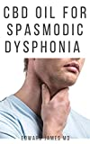 CBD OIL FOR SPASMODIC DYSPHONIA : Professional Guide on Healing and Treating Your Voice cord