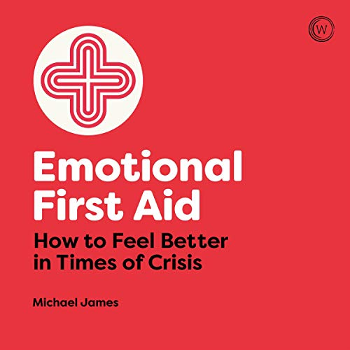 Emotional First Aid: How to Feel Better in Times of Crisis audiobook cover art