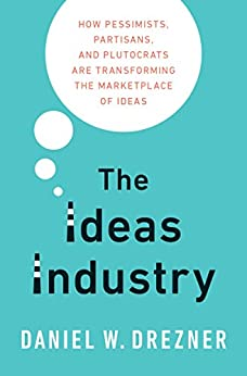 The Ideas Industry by [Daniel Drezner]