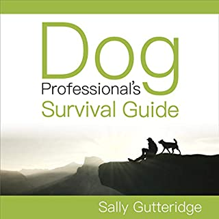Dog Professional's Survival Guide                   By:                                                                                                                                 Sally Gutteridge                               Narrated by:                                                                                                                                 Stephanie Murphy                      Length: 2 hrs and 53 mins     1 rating     Overall 5.0
