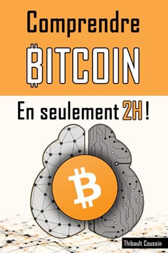 Comprendre Bitcoin en seulement 2h !: (édition Premium...
