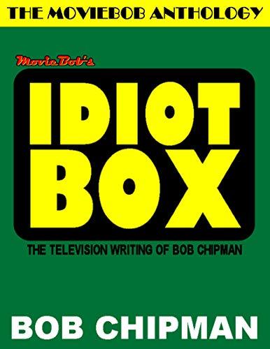 Moviebob's Idiot Box: The Television Writing of Bob Chipman (English Edition)