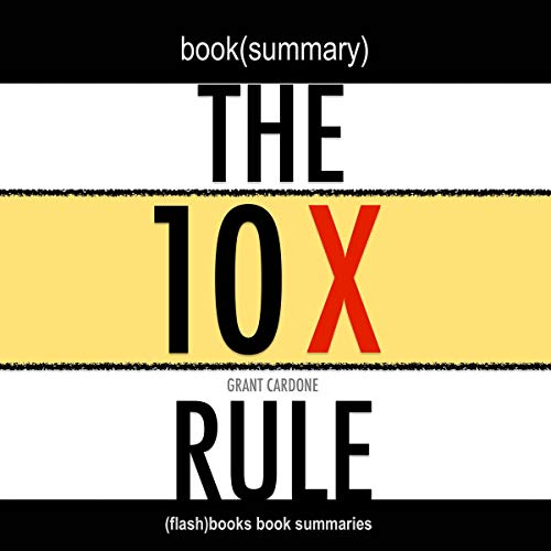 The 10X Rule by Grant Cardone - Book Summary cover art