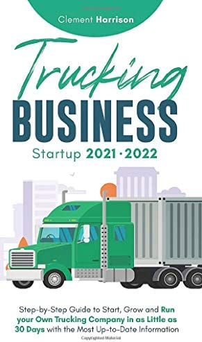 Trucking Business Startup 2021 2022 Step by Step Guide to Start Grow and Run your Own Trucking product image