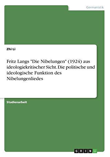Fritz Langs Die Nibelungen (1924) aus ideologiekritischer Sicht. Die politische und ideologische Funktion des Nibelungenliedes
