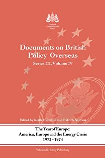 The Year of Europe: America, Europe and the Energy Crisis, 1972-74: Documents on British Policy Overseas, Series III Volume IV (Documents on British Policy Overseas Series 3)