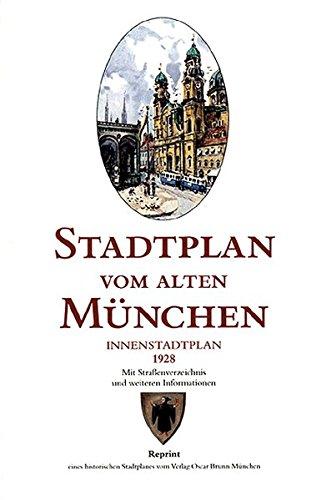 Stadtplan vom alten München 1928: Innenstadtplan. Reprint eines historischen Stadtplanes des ehemaligen Münchner Verlages Oscar Brunn München: Mit Straßenverzeichnis und weiteren Informationen