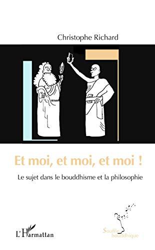 Et moi, et moi, et moi !: Le sujet dans le bouddhisme et la philosophie