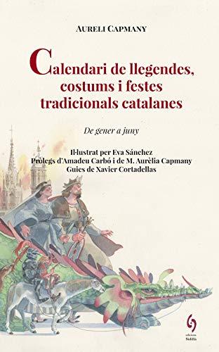 Calendari De Llegendes, Costums I Festes Tradicionals Catalanes. Vol. I -De Gener A Juny-: 5 (La Talaia Clàssics)