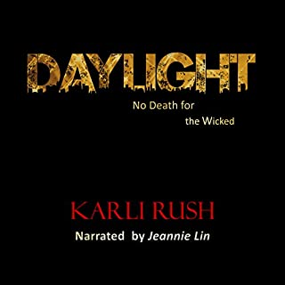 Daylight, Book 1     No Death for the Wicked              By:                                                                                                                                 Karli Rush                               Narrated by:                                                                                                                                 Jeannie Lin                      Length: 4 hrs and 6 mins     4 ratings     Overall 4.5