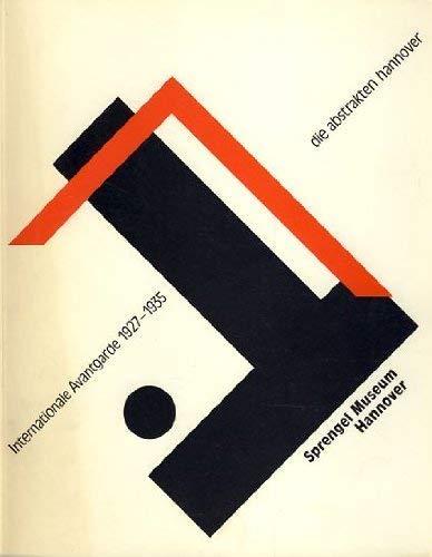 Die abstrakten hannover - Internationale Avantgarde 1927-1935. Sprengel Museum Hannover, 8.11.1987 - 6.1.1988. Wilhelm-Hack-Museum Ludwigshafen/Rhein, 26.6.1988 - 14.8.1988