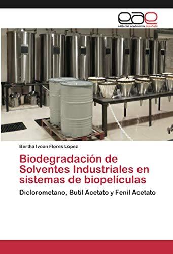 Biodegradación de Solventes Industriales en sistemas de biopelículas: Diclorometano, Butil Acetato y Fenil Acetato
