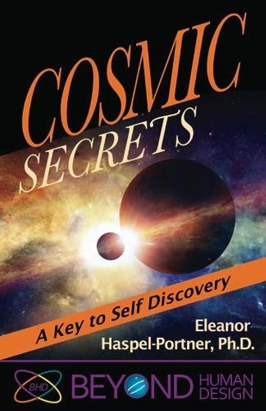Cosmic Secrets: A Key to Self Discover (Beyond Human Design) (Volume 1)