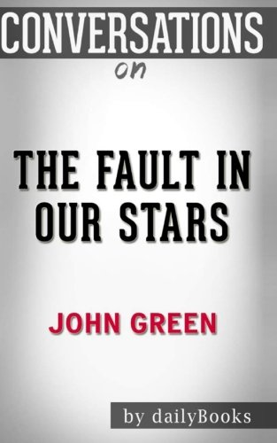 Conversations on The Fault in Our Stars: A Novel By John Green