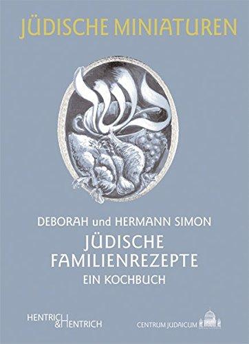 Jüdische Familienrezepte: Ein Kochbuch (Jüdische Miniaturen / Herausgegeben von Hermann Simon)