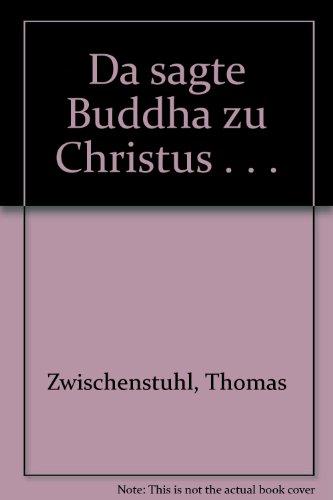 Da sagte Buddha zu Christus...